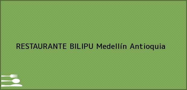 Teléfono, Dirección y otros datos de contacto para RESTAURANTE BILIPU, Medellín, Antioquia, Colombia