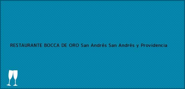 Teléfono, Dirección y otros datos de contacto para RESTAURANTE BOCCA DE ORO, San Andrés, San Andrés y Providencia, Colombia