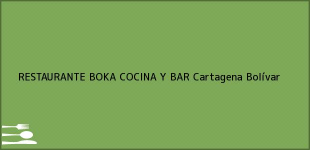 Teléfono, Dirección y otros datos de contacto para RESTAURANTE BOKA COCINA Y BAR, Cartagena, Bolívar, Colombia