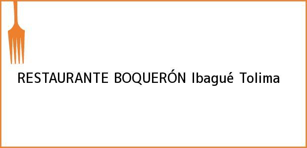 Teléfono, Dirección y otros datos de contacto para RESTAURANTE BOQUERÓN, Ibagué, Tolima, Colombia