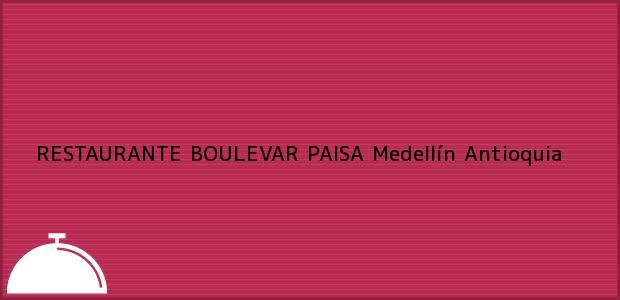 Teléfono, Dirección y otros datos de contacto para RESTAURANTE BOULEVAR PAISA, Medellín, Antioquia, Colombia