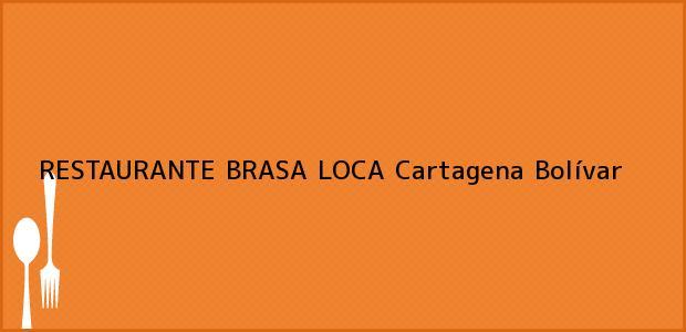 Teléfono, Dirección y otros datos de contacto para RESTAURANTE BRASA LOCA, Cartagena, Bolívar, Colombia