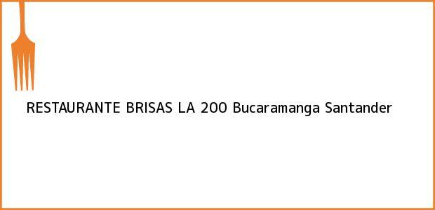 Teléfono, Dirección y otros datos de contacto para RESTAURANTE BRISAS LA 200, Bucaramanga, Santander, Colombia