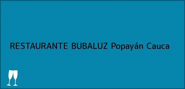 Teléfono, Dirección y otros datos de contacto para RESTAURANTE BUBALUZ, Popayán, Cauca, Colombia