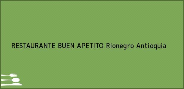Teléfono, Dirección y otros datos de contacto para RESTAURANTE BUEN APETITO, Rionegro, Antioquia, Colombia