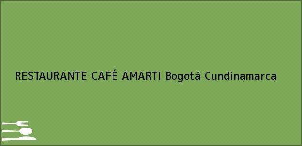 Teléfono, Dirección y otros datos de contacto para RESTAURANTE CAFÉ AMARTI, Bogotá, Cundinamarca, Colombia