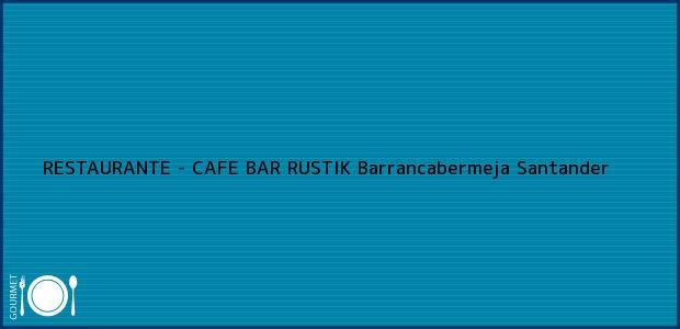 Teléfono, Dirección y otros datos de contacto para RESTAURANTE - CAFE BAR RUSTIK, Barrancabermeja, Santander, Colombia