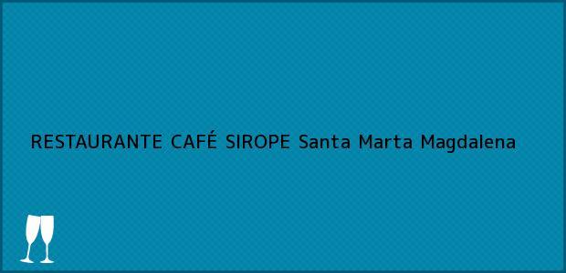 Teléfono, Dirección y otros datos de contacto para RESTAURANTE CAFÉ SIROPE, Santa Marta, Magdalena, Colombia