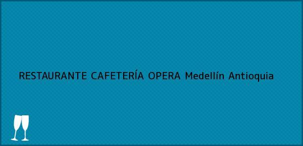 Teléfono, Dirección y otros datos de contacto para RESTAURANTE CAFETERÍA OPERA, Medellín, Antioquia, Colombia