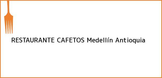 Teléfono, Dirección y otros datos de contacto para RESTAURANTE CAFETOS, Medellín, Antioquia, Colombia