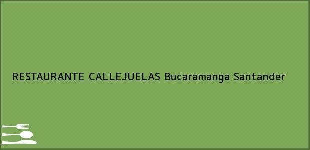Teléfono, Dirección y otros datos de contacto para RESTAURANTE CALLEJUELAS, Bucaramanga, Santander, Colombia