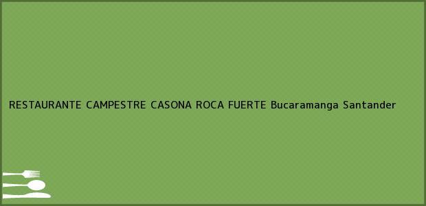 Teléfono, Dirección y otros datos de contacto para RESTAURANTE CAMPESTRE CASONA ROCA FUERTE, Bucaramanga, Santander, Colombia