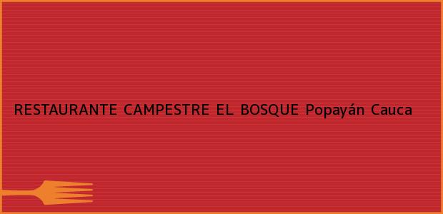 Teléfono, Dirección y otros datos de contacto para RESTAURANTE CAMPESTRE EL BOSQUE, Popayán, Cauca, Colombia