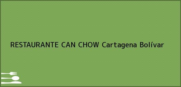 Teléfono, Dirección y otros datos de contacto para RESTAURANTE CAN CHOW, Cartagena, Bolívar, Colombia