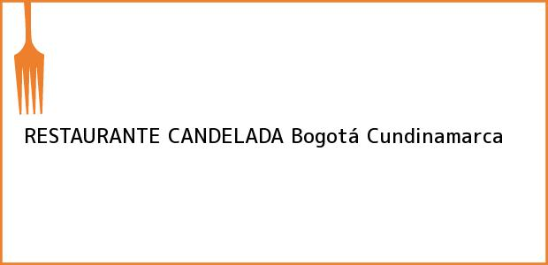 Teléfono, Dirección y otros datos de contacto para RESTAURANTE CANDELADA, Bogotá, Cundinamarca, Colombia
