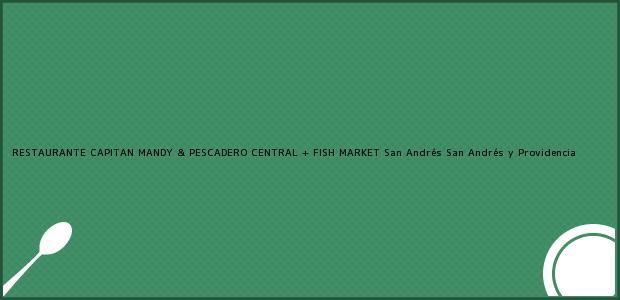 Teléfono, Dirección y otros datos de contacto para RESTAURANTE CAPITAN MANDY & PESCADERO CENTRAL + FISH MARKET, San Andrés, San Andrés y Providencia, Colombia