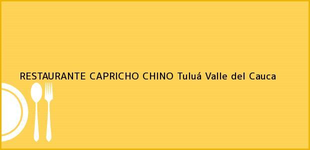 Teléfono, Dirección y otros datos de contacto para RESTAURANTE CAPRICHO CHINO, Tuluá, Valle del Cauca, Colombia
