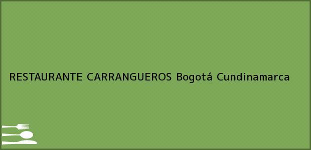 Teléfono, Dirección y otros datos de contacto para RESTAURANTE CARRANGUEROS, Bogotá, Cundinamarca, Colombia