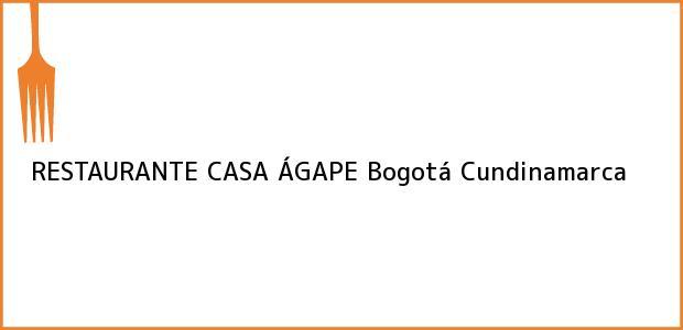 Teléfono, Dirección y otros datos de contacto para RESTAURANTE CASA ÁGAPE, Bogotá, Cundinamarca, Colombia