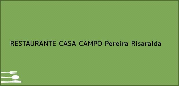 Teléfono, Dirección y otros datos de contacto para RESTAURANTE CASA CAMPO, Pereira, Risaralda, Colombia