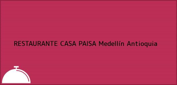 Teléfono, Dirección y otros datos de contacto para RESTAURANTE CASA PAISA, Medellín, Antioquia, Colombia