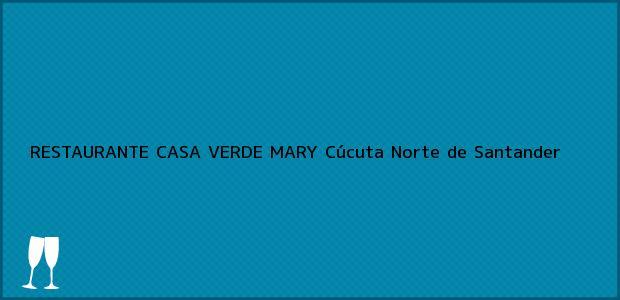 Teléfono, Dirección y otros datos de contacto para RESTAURANTE CASA VERDE MARY, Cúcuta, Norte de Santander, Colombia