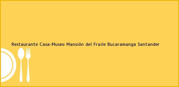 Teléfono, Dirección y otros datos de contacto para Restaurante Casa-Museo Mansión del Fraile, Bucaramanga, Santander, Colombia