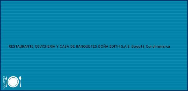 Teléfono, Dirección y otros datos de contacto para RESTAURANTE CEVICHERIA Y CASA DE BANQUETES DOÑA EDITH S.A.S., Bogotá, Cundinamarca, Colombia