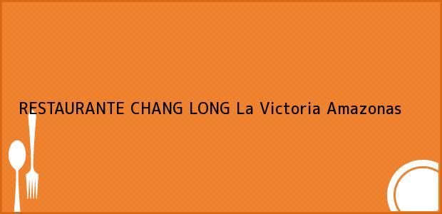 Teléfono, Dirección y otros datos de contacto para RESTAURANTE CHANG LONG, La Victoria, Amazonas, Colombia