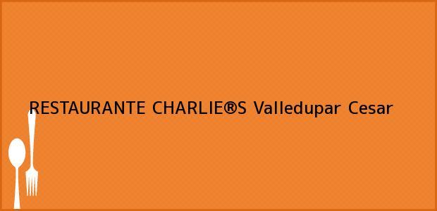 Teléfono, Dirección y otros datos de contacto para RESTAURANTE CHARLIE®S, Valledupar, Cesar, Colombia
