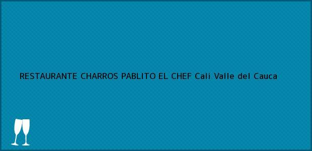 Teléfono, Dirección y otros datos de contacto para RESTAURANTE CHARROS PABLITO EL CHEF, Cali, Valle del Cauca, Colombia