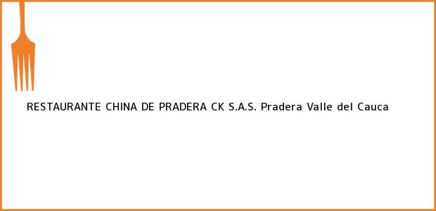 Teléfono, Dirección y otros datos de contacto para RESTAURANTE CHINA DE PRADERA CK S.A.S., Pradera, Valle del Cauca, Colombia