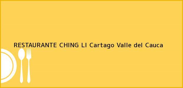 Teléfono, Dirección y otros datos de contacto para RESTAURANTE CHING LI, Cartago, Valle del Cauca, Colombia
