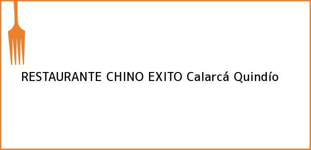 Teléfono, Dirección y otros datos de contacto para RESTAURANTE CHINO EXITO, Calarcá, Quindío, Colombia