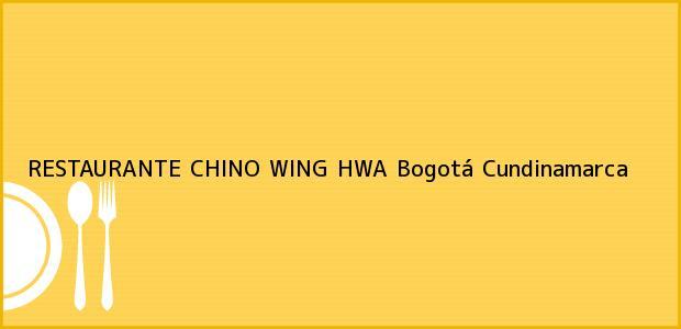Teléfono, Dirección y otros datos de contacto para RESTAURANTE CHINO WING HWA, Bogotá, Cundinamarca, Colombia