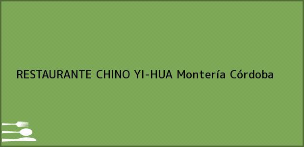 Teléfono, Dirección y otros datos de contacto para RESTAURANTE CHINO YI-HUA, Montería, Córdoba, Colombia