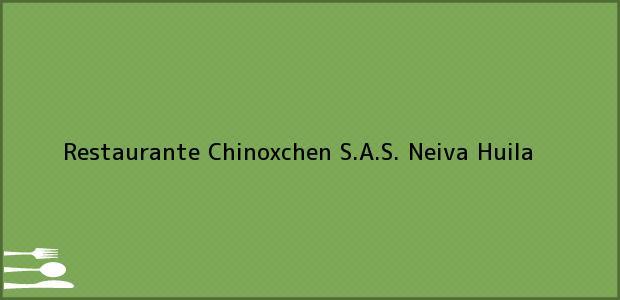 Teléfono, Dirección y otros datos de contacto para Restaurante Chinoxchen S.A.S., Neiva, Huila, Colombia
