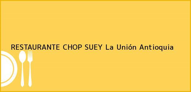 Teléfono, Dirección y otros datos de contacto para RESTAURANTE CHOP SUEY, La Unión, Antioquia, Colombia