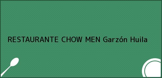 Teléfono, Dirección y otros datos de contacto para RESTAURANTE CHOW MEN, Garzón, Huila, Colombia