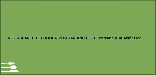 Teléfono, Dirección y otros datos de contacto para RESTAURANTE CLOROFILA VEGETARIANO LIGHT, Barranquilla, Atlántico, Colombia