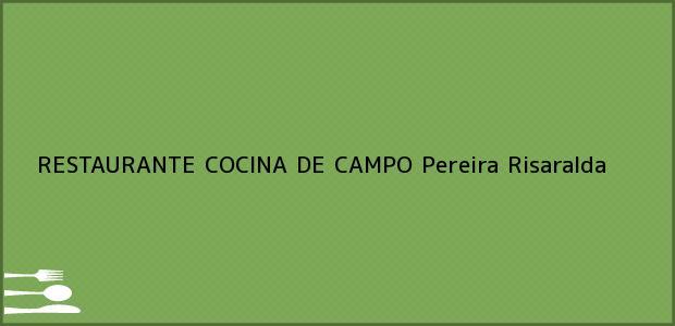 Teléfono, Dirección y otros datos de contacto para RESTAURANTE COCINA DE CAMPO, Pereira, Risaralda, Colombia