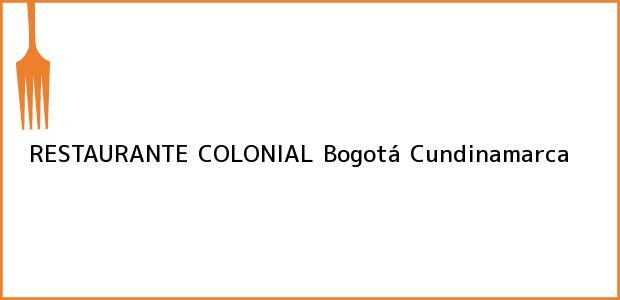 Teléfono, Dirección y otros datos de contacto para RESTAURANTE COLONIAL, Bogotá, Cundinamarca, Colombia