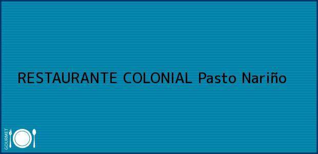 Teléfono, Dirección y otros datos de contacto para RESTAURANTE COLONIAL, Pasto, Nariño, Colombia