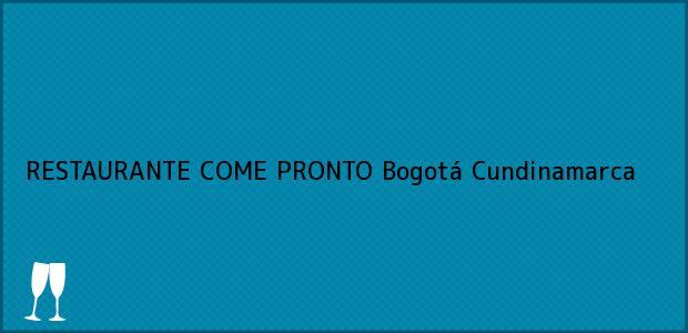 Teléfono, Dirección y otros datos de contacto para RESTAURANTE COME PRONTO, Bogotá, Cundinamarca, Colombia
