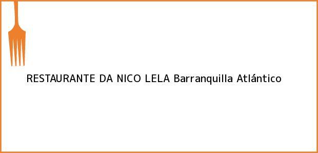 Teléfono, Dirección y otros datos de contacto para RESTAURANTE DA NICO LELA, Barranquilla, Atlántico, Colombia