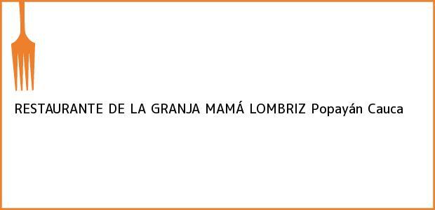 Teléfono, Dirección y otros datos de contacto para RESTAURANTE DE LA GRANJA MAMÁ LOMBRIZ, Popayán, Cauca, Colombia
