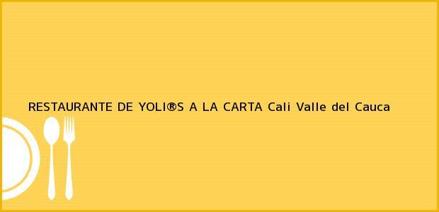 Teléfono, Dirección y otros datos de contacto para RESTAURANTE DE YOLI®S A LA CARTA, Cali, Valle del Cauca, Colombia