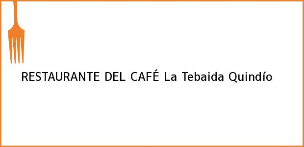 Teléfono, Dirección y otros datos de contacto para RESTAURANTE DEL CAFÉ, La Tebaida, Quindío, Colombia