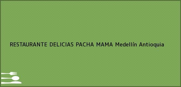 Teléfono, Dirección y otros datos de contacto para RESTAURANTE DELICIAS PACHA MAMA, Medellín, Antioquia, Colombia
