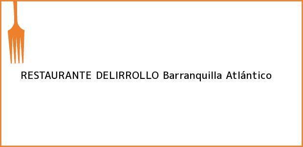 Teléfono, Dirección y otros datos de contacto para RESTAURANTE DELIRROLLO, Barranquilla, Atlántico, Colombia